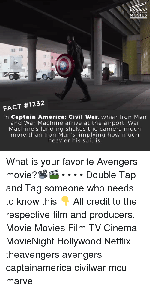 Captain America: Civil War: DID YOU KNOW  MOVIES  FACT #1232  In Captain America: Civil War, when Iron Marn  and War Machine arrive at the airport, War  Machine's landing shakes the camera much  more than Iron Man's, implying how much  heavier his suit is. What is your favorite Avengers movie?📽️🎬 • • • • Double Tap and Tag someone who needs to know this 👇 All credit to the respective film and producers. Movie Movies Film TV Cinema MovieNight Hollywood Netflix theavengers avengers captainamerica civilwar mcu marvel