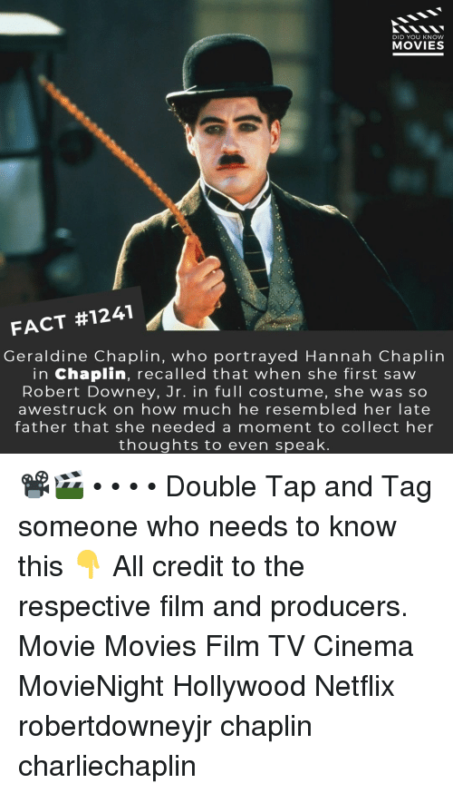 Robert Downey Jr: DID YOU KNOW  MOVIES  FACT #1241  Geraldine Chaplin, who portrayed Hannah Chaplirn  in Chaplin, recalled that when she first saw  Robert Downey, Jr. in full costume, she was so  awestruck on how much he resembled her late  father that she needed a moment to collect her  thoughts to even speak 📽️🎬 • • • • Double Tap and Tag someone who needs to know this 👇 All credit to the respective film and producers. Movie Movies Film TV Cinema MovieNight Hollywood Netflix robertdowneyjr chaplin charliechaplin