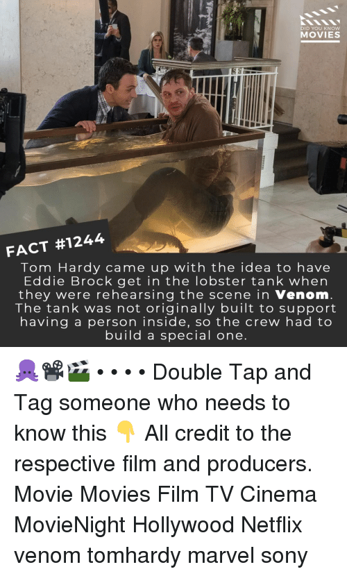The Crew: DID YOU KNOW  MOVIES  FACT #1244  Tom Hardy came up with the idea to have  Eddie Brock get in the lobster tank when  they were rehearsing the scene in Venom  The tank was not originally built to support  having a person inside, so the crew had to  build a special one 🐙📽️🎬 • • • • Double Tap and Tag someone who needs to know this 👇 All credit to the respective film and producers. Movie Movies Film TV Cinema MovieNight Hollywood Netflix venom tomhardy marvel sony