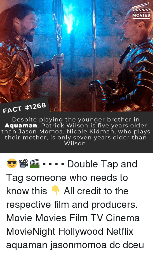 Tag Someone Who: DID YOU KNOW  MOVIES  FACT #1268  Despite playing the younger brother in  Aquaman, Patrick Wilson is five years older  than Jason Momoa. Nicole Kidman, who plays  their mother, is only seven years older than  Wilsorn 😎📽️🎬 • • • • Double Tap and Tag someone who needs to know this 👇 All credit to the respective film and producers. Movie Movies Film TV Cinema MovieNight Hollywood Netflix aquaman jasonmomoa dc dceu