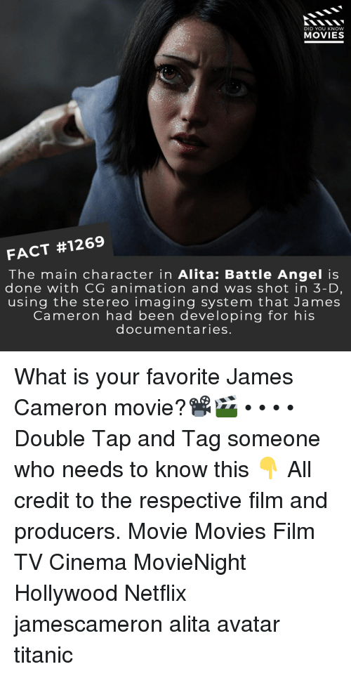 Tag Someone Who: DID YOU KNOW  MOVIES  FACT #1269  The main character in Alita: Battle Angel is  done with CG animation and was shot in 3-D,  using the stereo imaging system that James  Cameron had been developing for his  documentaries. What is your favorite James Cameron movie?📽️🎬 • • • • Double Tap and Tag someone who needs to know this 👇 All credit to the respective film and producers. Movie Movies Film TV Cinema MovieNight Hollywood Netflix jamescameron alita avatar titanic