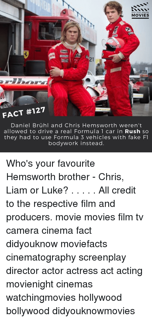 knowing movie: DID YOU KNOW  MOVIES  FACT #127  Daniel Bruhl and Chris Hemsworth weren't  allowed to drive a real Formula 1 car in Rush so  they had to use Formula 3 vehicles with fake F1  bodywork instead Who's your favourite Hemsworth brother - Chris, Liam or Luke? . . . . . All credit to the respective film and producers. movie movies film tv camera cinema fact didyouknow moviefacts cinematography screenplay director actor actress act acting movienight cinemas watchingmovies hollywood bollywood didyouknowmovies