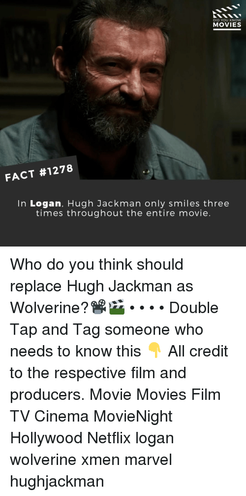 Wolverine: DID YOU KNOW  MOVIES  FACT #1278  In Logan, Hugh Jackman only smiles three  times throughout the entire movie. Who do you think should replace Hugh Jackman as Wolverine?📽️🎬 • • • • Double Tap and Tag someone who needs to know this 👇 All credit to the respective film and producers. Movie Movies Film TV Cinema MovieNight Hollywood Netflix logan wolverine xmen marvel hughjackman