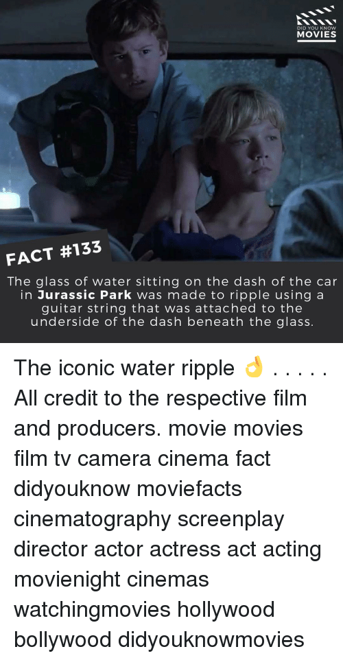 knowing movie: DID YOU KNOW  MOVIES  FACT #133  The glass of water sitting on the dash of the car  in Jurassic Park was made to ripple using a  guitar string that was attached to the  underside of the dash beneath the glass. The iconic water ripple 👌 . . . . . All credit to the respective film and producers. movie movies film tv camera cinema fact didyouknow moviefacts cinematography screenplay director actor actress act acting movienight cinemas watchingmovies hollywood bollywood didyouknowmovies