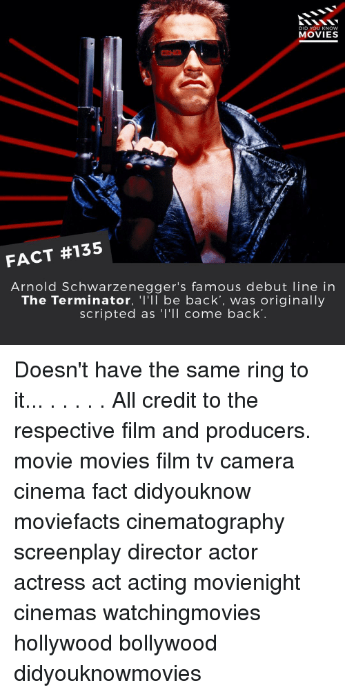 """knowing movie: DID YOU KNOW  MOVIES  FACT #135  Arnold Schwarzenegger's famous debut line in  The Terminator, """"l'll be back, was originally  scripted as I'll come back Doesn't have the same ring to it... . . . . . All credit to the respective film and producers. movie movies film tv camera cinema fact didyouknow moviefacts cinematography screenplay director actor actress act acting movienight cinemas watchingmovies hollywood bollywood didyouknowmovies"""