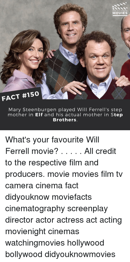 Step Brothers: DID YOU KNOW  MOVIES  FACT #150  Mary Steenburgen played Will Ferrell's step  mother in Elf and his actual mother in Step  Brothers. What's your favourite Will Ferrell movie? . . . . . All credit to the respective film and producers. movie movies film tv camera cinema fact didyouknow moviefacts cinematography screenplay director actor actress act acting movienight cinemas watchingmovies hollywood bollywood didyouknowmovies
