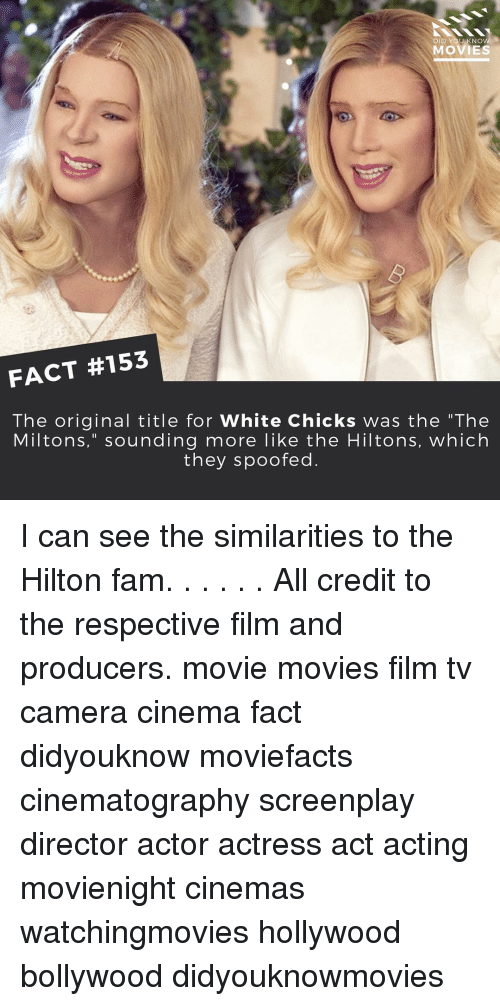 """knowing movie: DID YOU KNOW  MOVIES  FACT #153  The original title for White Chicks was the """"The  Miltons,"""" sounding more like the Hiltons, which  they spoofed I can see the similarities to the Hilton fam. . . . . . All credit to the respective film and producers. movie movies film tv camera cinema fact didyouknow moviefacts cinematography screenplay director actor actress act acting movienight cinemas watchingmovies hollywood bollywood didyouknowmovies"""