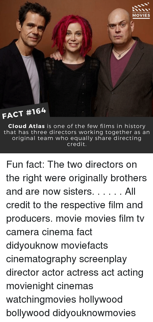 knowing movie: DID YOU KNOW  MOVIES  FACT #164  Cloud Atlas is one of the few films in history  that has three directors working together as an  original team who equally share directing  credit. Fun fact: The two directors on the right were originally brothers and are now sisters. . . . . . All credit to the respective film and producers. movie movies film tv camera cinema fact didyouknow moviefacts cinematography screenplay director actor actress act acting movienight cinemas watchingmovies hollywood bollywood didyouknowmovies
