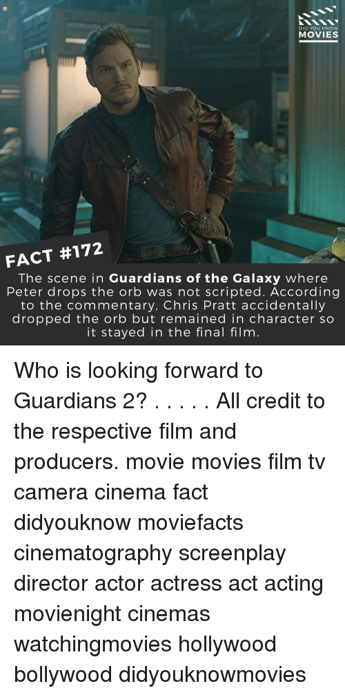 knowing movie: DID YOU KNOW  MOVIES  FACT #172  The scene in Guardians of the Galaxy where  Peter drops the orb was not scripted. According  to the commentary, Chris Pratt accidentally  dropped the orb but remained in character SO  it stayed in the final film Who is looking forward to Guardians 2? . . . . . All credit to the respective film and producers. movie movies film tv camera cinema fact didyouknow moviefacts cinematography screenplay director actor actress act acting movienight cinemas watchingmovies hollywood bollywood didyouknowmovies