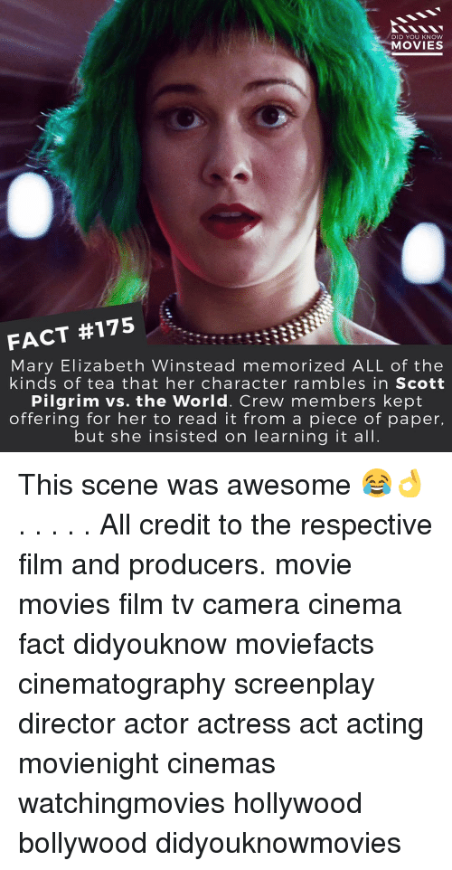 knowing movie: DID YOU KNOW  MOVIES  FACT #175  Mary Elizabeth Winstead memorized ALL of the  kinds of tea that her character rambles in Scott  Pilgrim vs. the World. Crew members kept  offering for her to read it from a piece of paper,  but she insisted on learning it all This scene was awesome 😂👌 . . . . . All credit to the respective film and producers. movie movies film tv camera cinema fact didyouknow moviefacts cinematography screenplay director actor actress act acting movienight cinemas watchingmovies hollywood bollywood didyouknowmovies