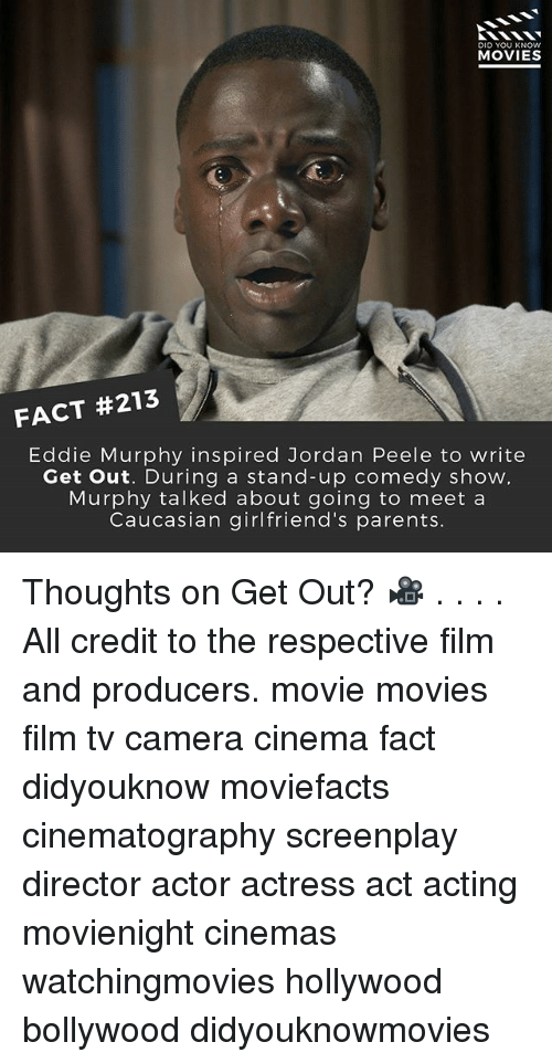 Eddie Murphy: DID YOU KNOW  MOVIES  FACT #213  Eddie Murphy inspired Jordan Peele to write  Get out. During a stand-up comedy show  Murphy talked about going to meet a  Caucasian girlfriend's parents Thoughts on Get Out? 🎥 . . . . All credit to the respective film and producers. movie movies film tv camera cinema fact didyouknow moviefacts cinematography screenplay director actor actress act acting movienight cinemas watchingmovies hollywood bollywood didyouknowmovies