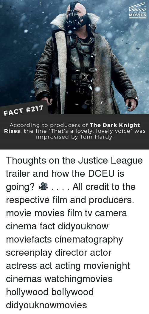 "Memes, Movies, and Tom Hardy: DID YOU KNOW  MOVIES  FACT #217  According to producers of The Dark Knight  Rises, the line ""That's a lovely, lovely voice"" was  improvised by Tom Hardy. Thoughts on the Justice League trailer and how the DCEU is going? 🎥 . . . . All credit to the respective film and producers. movie movies film tv camera cinema fact didyouknow moviefacts cinematography screenplay director actor actress act acting movienight cinemas watchingmovies hollywood bollywood didyouknowmovies"