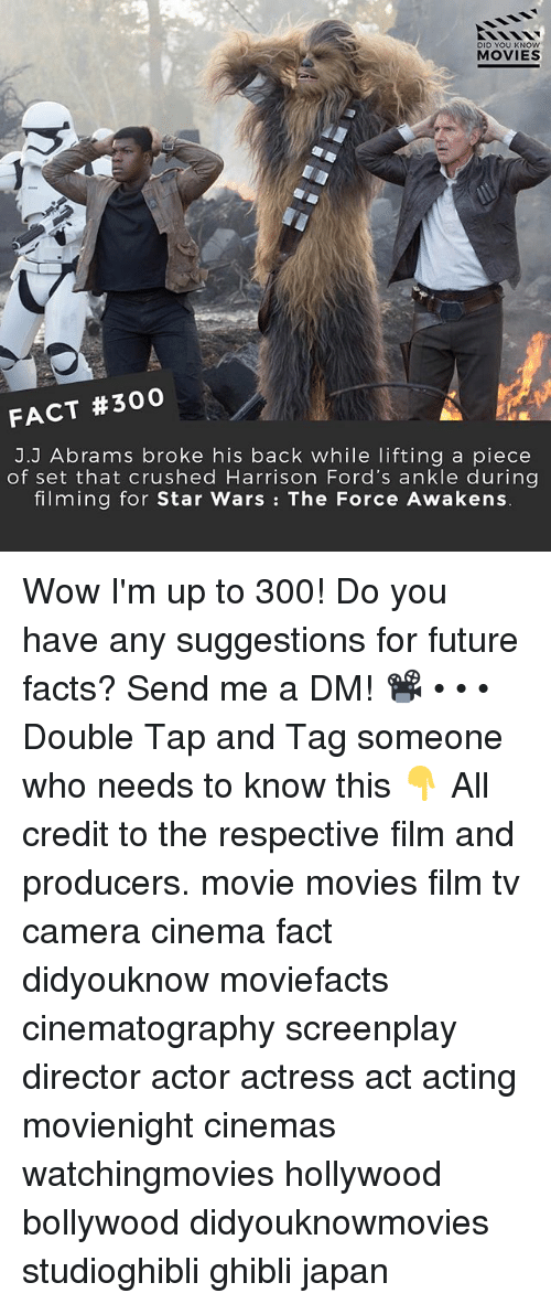 Star Wars: The Force Awakens: DID YOU KNOw  MOVIES  FACT #300  J.J Abrams broke his back while lifting a piece  of set that crushed Harrison Ford's ankle during  filming for Star Wars: The Force Awakens Wow I'm up to 300! Do you have any suggestions for future facts? Send me a DM! 📽 • • • Double Tap and Tag someone who needs to know this 👇 All credit to the respective film and producers. movie movies film tv camera cinema fact didyouknow moviefacts cinematography screenplay director actor actress act acting movienight cinemas watchingmovies hollywood bollywood didyouknowmovies studioghibli ghibli japan