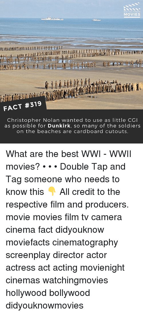 Memes, Movies, and Soldiers: DID YOU KNOW  MOVIES  FACT #319  Christopher Nolan wanted to use as little CGI  as possible for Dunkirk, so many of the soldiers  on the beaches are card board cutouts What are the best WWI - WWII movies? • • • Double Tap and Tag someone who needs to know this 👇 All credit to the respective film and producers. movie movies film tv camera cinema fact didyouknow moviefacts cinematography screenplay director actor actress act acting movienight cinemas watchingmovies hollywood bollywood didyouknowmovies