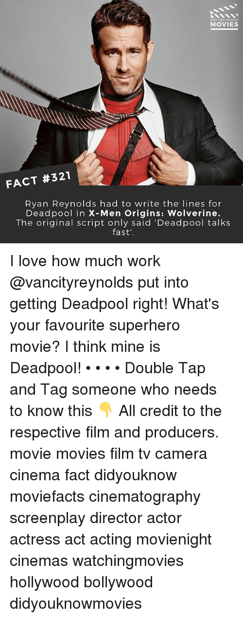 Superhero Movie: DID YOU KNOW  MOVIES  FACT #321  Ryan Reynolds had to write the lines for  Deadpool in X-Men Origins: Wolverine.  The original script only said 'Deadpool talks  fast' I love how much work @vancityreynolds put into getting Deadpool right! What's your favourite superhero movie? I think mine is Deadpool! • • • • Double Tap and Tag someone who needs to know this 👇 All credit to the respective film and producers. movie movies film tv camera cinema fact didyouknow moviefacts cinematography screenplay director actor actress act acting movienight cinemas watchingmovies hollywood bollywood didyouknowmovies