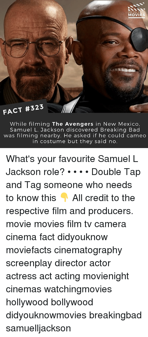 Bad, Breaking Bad, and Memes: DID YOU KNOW  MOVIES  FACT #323  While filming The Avengers in New Mexico,  Samuel L. Jackson discovered Breaking Bad  was filming nearby. He asked if he could cameo  in costume but they said no. What's your favourite Samuel L Jackson role? • • • • Double Tap and Tag someone who needs to know this 👇 All credit to the respective film and producers. movie movies film tv camera cinema fact didyouknow moviefacts cinematography screenplay director actor actress act acting movienight cinemas watchingmovies hollywood bollywood didyouknowmovies breakingbad samuelljackson