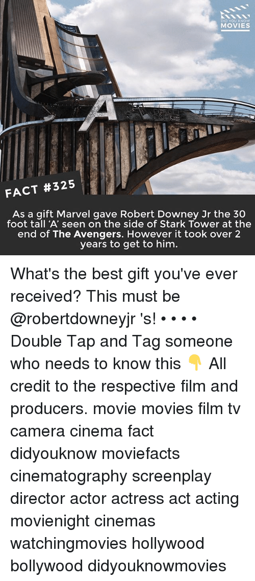 Memes, Movies, and Robert Downey Jr.: DID YOU KNOw  MOVIES  FACT #325  As a gift Marvel gave Robert Downey Jr the 30  foot tall 'A' seen on the side of Stark Tower at the  end of The Avengers. However it took over 2  years to get to him. What's the best gift you've ever received? This must be @robertdowneyjr 's! • • • • Double Tap and Tag someone who needs to know this 👇 All credit to the respective film and producers. movie movies film tv camera cinema fact didyouknow moviefacts cinematography screenplay director actor actress act acting movienight cinemas watchingmovies hollywood bollywood didyouknowmovies
