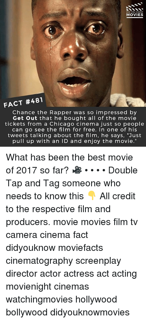 "Chance the Rapper, Chicago, and Memes: DID YOU KNOW  MOVIES  FACT #481  Chance the Rapper was so impressed by  Get Out that he bought all of the movie  tickets from a Chicago cinema just so people  can go see the film for free. In one of his  tweets talking about the film, he says, ""Just  pull up with an ID and enjoy the movie."" What has been the best movie of 2017 so far? 🎥 • • • • Double Tap and Tag someone who needs to know this 👇 All credit to the respective film and producers. movie movies film tv camera cinema fact didyouknow moviefacts cinematography screenplay director actor actress act acting movienight cinemas watchingmovies hollywood bollywood didyouknowmovies"