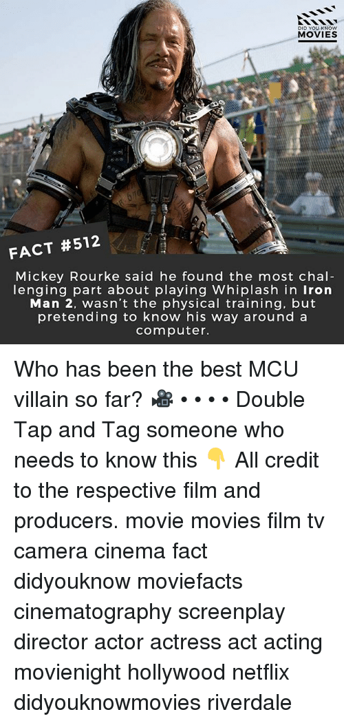 whiplash: DID YOU KNOw  MOVIES  FACT #512  Mickey Rourke said he found the most chal  lenging part about playing Whiplash in Iron  Man 2, wasn't the physical training, but  pretending to know his way around a  computer. Who has been the best MCU villain so far? 🎥 • • • • Double Tap and Tag someone who needs to know this 👇 All credit to the respective film and producers. movie movies film tv camera cinema fact didyouknow moviefacts cinematography screenplay director actor actress act acting movienight hollywood netflix didyouknowmovies riverdale