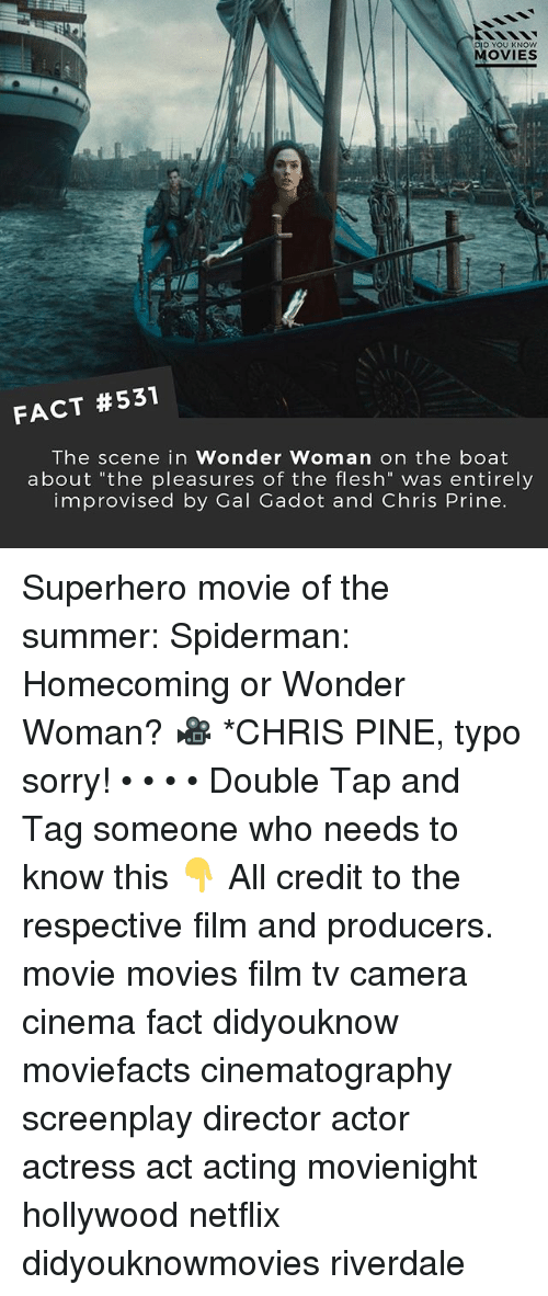 "Chris Pine, Memes, and Movies: DID YOU KNOW  MOVIES  FACT #531  The scene in Wonder Woman on the boat  about ""the pleasures of the flesh"" was entirely  improvised by Gal Gadot and Chris Prine Superhero movie of the summer: Spiderman: Homecoming or Wonder Woman? 🎥 *CHRIS PINE, typo sorry! • • • • Double Tap and Tag someone who needs to know this 👇 All credit to the respective film and producers. movie movies film tv camera cinema fact didyouknow moviefacts cinematography screenplay director actor actress act acting movienight hollywood netflix didyouknowmovies riverdale"