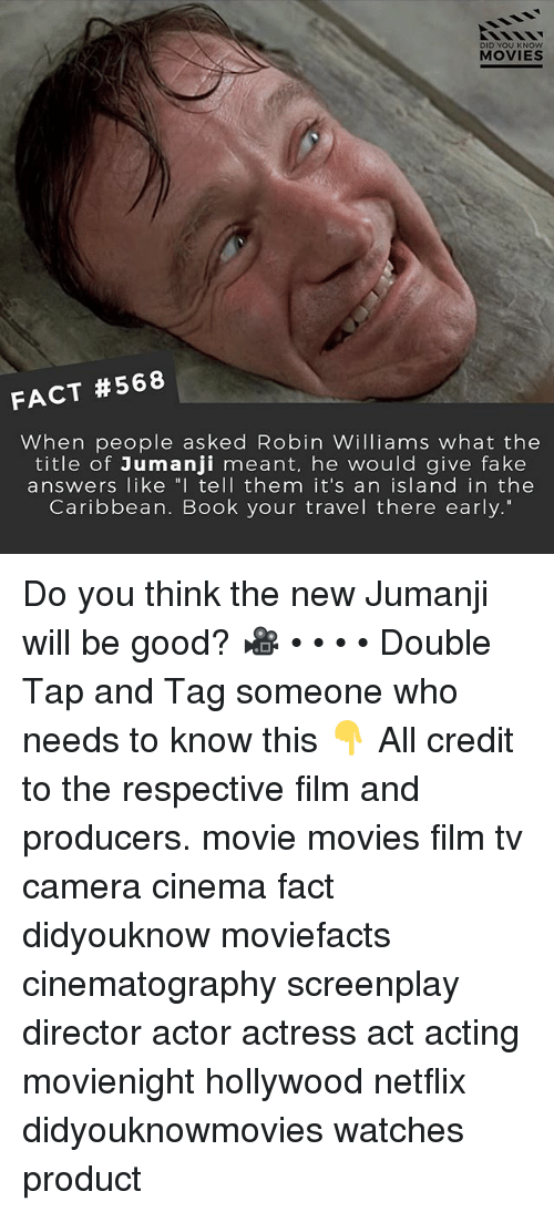 "Fake, Memes, and Movies: DID YOU KNOW  MOVIES  FACT #568  When people asked Robin Williams what the  title of Jumanji meant, he would give fake  answers like "" tell them it's an island in the  Caribbean. Book your travel there early."" Do you think the new Jumanji will be good? 🎥 • • • • Double Tap and Tag someone who needs to know this 👇 All credit to the respective film and producers. movie movies film tv camera cinema fact didyouknow moviefacts cinematography screenplay director actor actress act acting movienight hollywood netflix didyouknowmovies watches product"