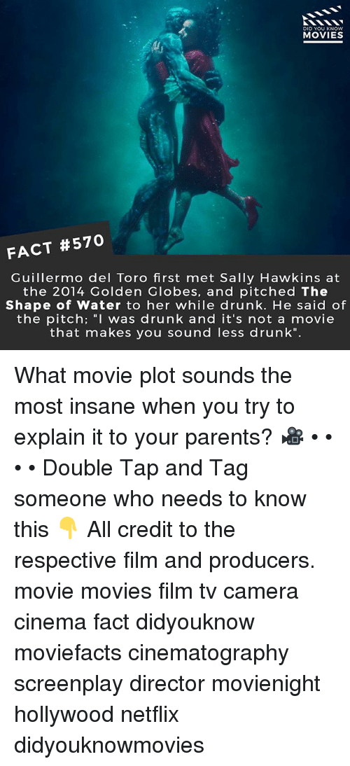 """Golden Globes: DID YOU KNOW  MOVIES  FACT #570  Guillermo del Toro first met Sally Hawkins at  the 2014 Golden Globes, and pitched The  Shape of Water to her while drunk. He said of  the pitch; """"I was drunk and it's not a movie  that makes you sound less drunk"""". What movie plot sounds the most insane when you try to explain it to your parents? 🎥 • • • • Double Tap and Tag someone who needs to know this 👇 All credit to the respective film and producers. movie movies film tv camera cinema fact didyouknow moviefacts cinematography screenplay director movienight hollywood netflix didyouknowmovies"""