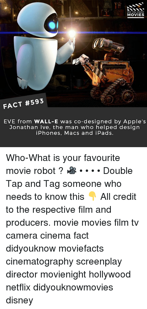 Disney, Memes, and Movies: DID YOU KNOW  MOVIES  FACT #593  EVE from WALL-E was co-designed by Apple's  Jonathan Ive, the man who helped design  iPhones, Macs and iPads. Who-What is your favourite movie robot ? 🎥 • • • • Double Tap and Tag someone who needs to know this 👇 All credit to the respective film and producers. movie movies film tv camera cinema fact didyouknow moviefacts cinematography screenplay director movienight hollywood netflix didyouknowmovies disney