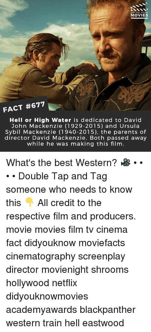 Memes, Movies, and Netflix: DID YOU KNOW  MOVIES  FACT #677  Hell or High Water is dedicated to David  John Mackenzie (1929-2015) and Ursula  Sybil Mackenzie (1940-2015), the parents of  director David Mackenzie. Both passed away  while he was making this filnm What's the best Western? 🎥 • • • • Double Tap and Tag someone who needs to know this 👇 All credit to the respective film and producers. movie movies film tv cinema fact didyouknow moviefacts cinematography screenplay director movienight shrooms hollywood netflix didyouknowmovies academyawards blackpanther western train hell eastwood