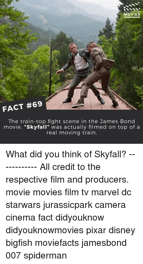 """fight scenes: DID YOU KNOW  MOVIES  FACT #69  The train-top fight scene in the James Bond  movie, """"Skyfall"""" was actually filmed on top of a  real moving train What did you think of Skyfall? ------------ All credit to the respective film and producers. movie movies film tv marvel dc starwars jurassicpark camera cinema fact didyouknow didyouknowmovies pixar disney bigfish moviefacts jamesbond 007 spiderman"""