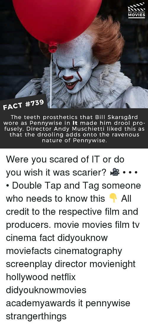 ravenous: DID YOU KNOW  MOVIES  FACT #739  The teeth prosthetics that Bill Skarsgård  wore as Pennywise in It made him drool pro  fusely. Director Andy Muschietti liked this as  that the drooling adds onto the ravenous  nature of Pennywise. Were you scared of IT or do you wish it was scarier? 🎥 • • • • Double Tap and Tag someone who needs to know this 👇 All credit to the respective film and producers. movie movies film tv cinema fact didyouknow moviefacts cinematography screenplay director movienight hollywood netflix didyouknowmovies academyawards it pennywise strangerthings