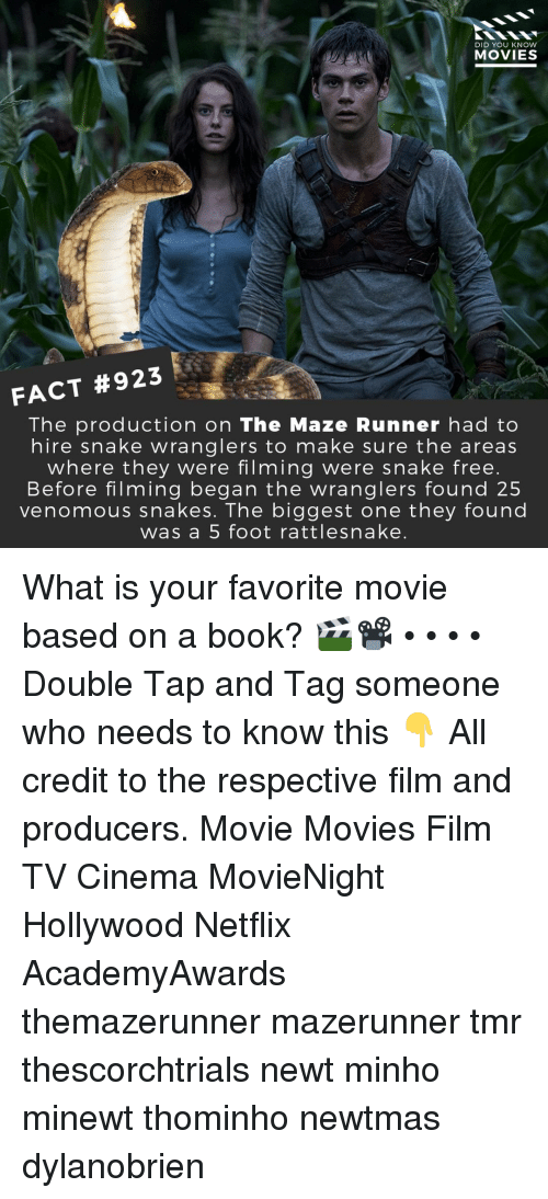 maze: DID YOU KNOW  MOVIES  FACT #923  The production on The Maze Runner had to  hire snake wranglers to make sure the areas  where they were filming were snake free  Before filming began the wranglers found 25  venomous snakes. The biggest one they found  was a 5 foot rattlesnake What is your favorite movie based on a book? 🎬📽️ • • • • Double Tap and Tag someone who needs to know this 👇 All credit to the respective film and producers. Movie Movies Film TV Cinema MovieNight Hollywood Netflix AcademyAwards themazerunner mazerunner tmr thescorchtrials newt minho minewt thominho newtmas dylanobrien