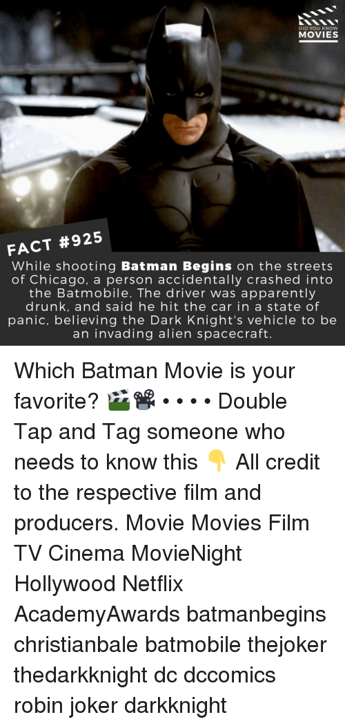 batmobile: DID YOU KNOW  MOVIES  FACT #925  While shooting Batman Begins on the streets  of Chicago, a person accidentally crashed into  the Batmobile. The driver was apparently  drunk, and said he hit the car in a state of  panic, believing the Dark Knight's vehicle to be  an invading alien spacecraft. Which Batman Movie is your favorite? 🎬📽️ • • • • Double Tap and Tag someone who needs to know this 👇 All credit to the respective film and producers. Movie Movies Film TV Cinema MovieNight Hollywood Netflix AcademyAwards batmanbegins christianbale batmobile thejoker thedarkknight dc dccomics robin joker darkknight
