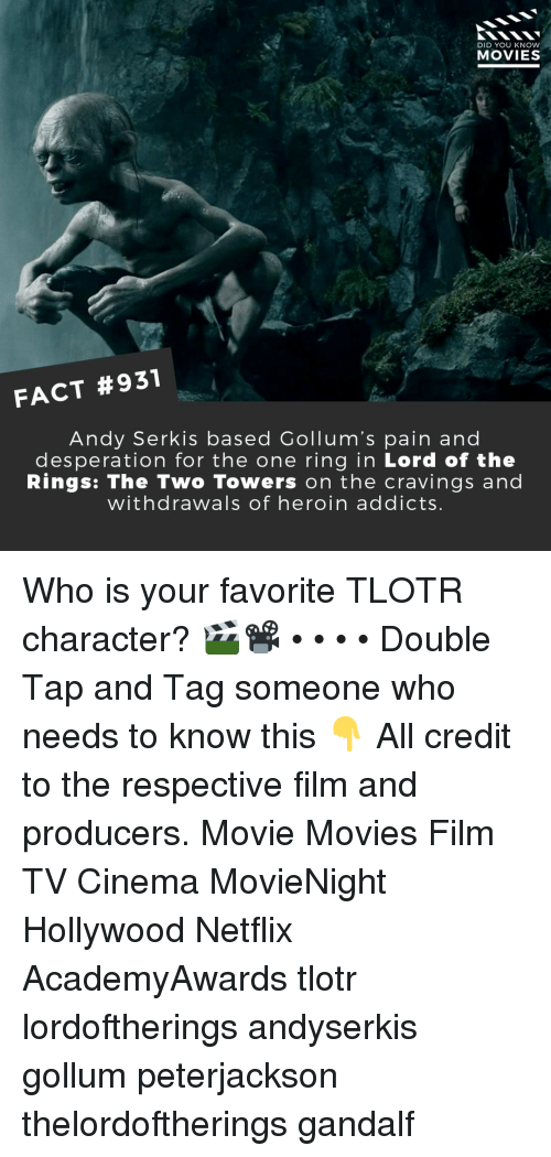 Cravings: DID YOU KNOW  MOVIES  FACT #931  Andy Serkis based Gollum's pain and  desperation for the one ring in Lord of the  Rings: The Two Towers on the cravings and  withdrawals of heroin addicts Who is your favorite TLOTR character? 🎬📽️ • • • • Double Tap and Tag someone who needs to know this 👇 All credit to the respective film and producers. Movie Movies Film TV Cinema MovieNight Hollywood Netflix AcademyAwards tlotr lordoftherings andyserkis gollum peterjackson thelordoftherings gandalf