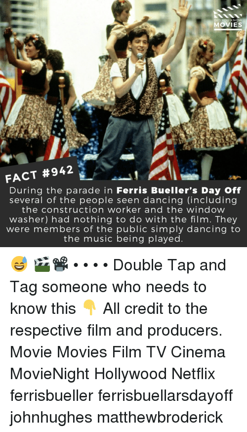 Dancing, Memes, and Movies: DID YOU KNOW  MOVIES  FACT #942  During the parade in Ferris Bueller's Day Off  several of the people seen dancing (including  the construction worker and the window  washer) had nothing to do with the film. They  were members of the public simply dancing to  the muSIc being played 😅 🎬📽️ • • • • Double Tap and Tag someone who needs to know this 👇 All credit to the respective film and producers. Movie Movies Film TV Cinema MovieNight Hollywood Netflix ferrisbueller ferrisbuellarsdayoff johnhughes matthewbroderick