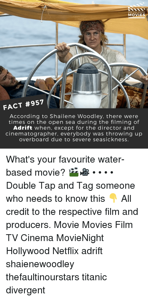 cinematographer: DID YOU KNOW  MOVIES  FACT #957  According to Shailene Woodley, there were  times on the open sea during the filming of  Adrift when, except for the director and  cinematographer, everybody was throwing up  overboard due to severe seasickness. What's your favourite water-based movie? 🎬🎥 • • • • Double Tap and Tag someone who needs to know this 👇 All credit to the respective film and producers. Movie Movies Film TV Cinema MovieNight Hollywood Netflix adrift shaienewoodley thefaultinourstars titanic divergent