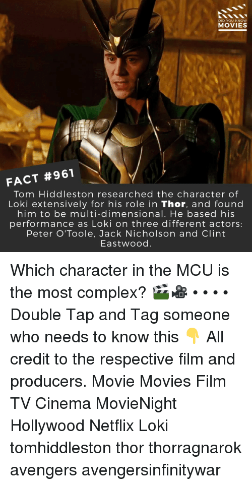 Complex, Jack Nicholson, and Memes: DID YOU KNOW  MOVIES  FACT #961  Tom Hiddleston researched the character of  Loki extensively for his role in Thor, and found  him to be multi-dimensional. He based his  performance as Loki on three different actors:  Peter O'Toole, Jack Nicholson and Clint  Eastwood. Which character in the MCU is the most complex? 🎬🎥 • • • • Double Tap and Tag someone who needs to know this 👇 All credit to the respective film and producers. Movie Movies Film TV Cinema MovieNight Hollywood Netflix Loki tomhiddleston thor thorragnarok avengers avengersinfinitywar