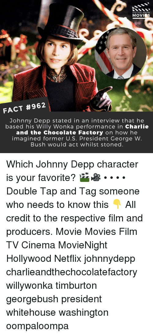 whitehouse: DID YOU KNOW  MOVIES  FACT #962  Johnny Depp stated in an interview that he  based his Willy Wonka performance in Charlie  and the Chocolate Factory on how he  imagined former U.S. President George W  Bush would act whilst stoned Which Johnny Depp character is your favorite? 🎬🎥 • • • • Double Tap and Tag someone who needs to know this 👇 All credit to the respective film and producers. Movie Movies Film TV Cinema MovieNight Hollywood Netflix johnnydepp charlieandthechocolatefactory willywonka timburton georgebush president whitehouse washington oompaloompa