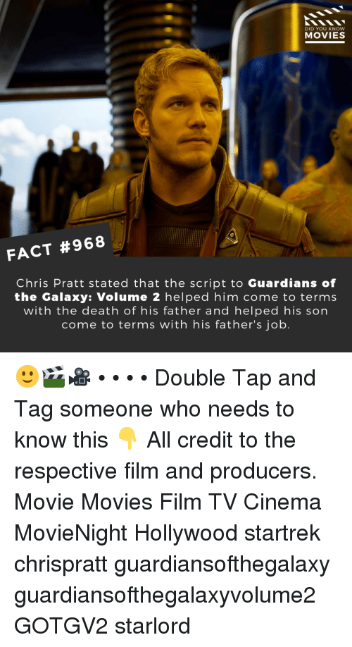 Chris Pratt: DID YOU KNOW  MOVIES  FACT #968  Chris Pratt stated that the script to Guardians of  the Galaxy: Volume 2 helped him come to terms  with the death of his father and helped his son  come to terms with his father's job. 🙂🎬🎥 • • • • Double Tap and Tag someone who needs to know this 👇 All credit to the respective film and producers. Movie Movies Film TV Cinema MovieNight Hollywood startrek chrispratt guardiansofthegalaxy guardiansofthegalaxyvolume2 GOTGV2 starlord