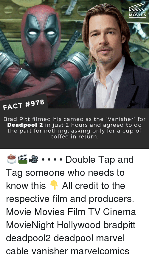 """Brad Pitt: DID YOU KNOW  MOVIES  FACT #978  Brad Pitt filmed his cameo as the """"Vanisher"""" for  Deadpool 2 in just 2 hours and agreed to do  the part for nothing, asking only for a cup of  coffee in return ☕🎬🎥 • • • • Double Tap and Tag someone who needs to know this 👇 All credit to the respective film and producers. Movie Movies Film TV Cinema MovieNight Hollywood bradpitt deadpool2 deadpool marvel cable vanisher marvelcomics"""