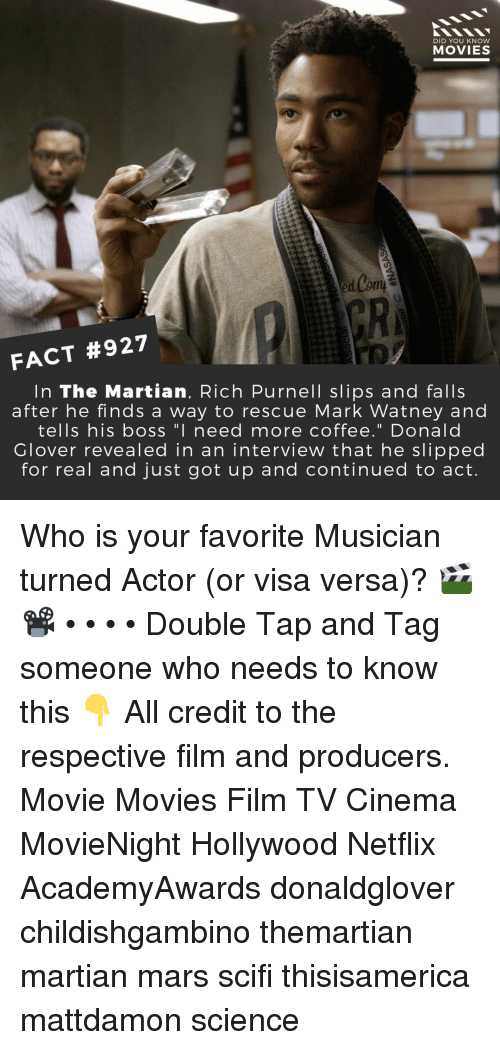 "Glover: DID YOU KNow  MOVIES  GR  FACT #927  In The Martian, Rich Purnell slips and falls  after he finds a way to rescue Mark Watney and  tells his boss ""I need more coffee."" Donald  Glover revealed in an intervieW that he slipped  for real and just got up and continued to act. Who is your favorite Musician turned Actor (or visa versa)? 🎬📽️ • • • • Double Tap and Tag someone who needs to know this 👇 All credit to the respective film and producers. Movie Movies Film TV Cinema MovieNight Hollywood Netflix AcademyAwards donaldglover childishgambino themartian martian mars scifi thisisamerica mattdamon science"