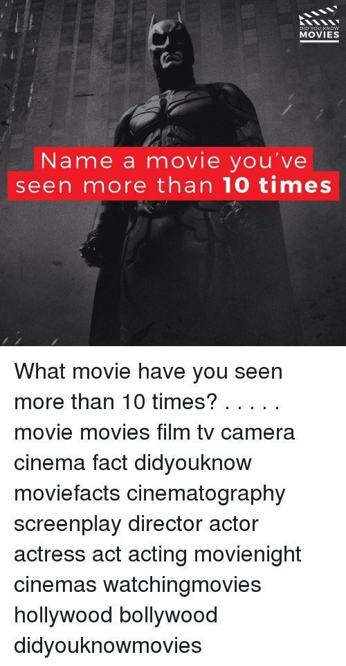 knowing movie: DID YOU KNOW  MOVIES  Name a movie you've  seen more than 10 times What movie have you seen more than 10 times? . . . . . movie movies film tv camera cinema fact didyouknow moviefacts cinematography screenplay director actor actress act acting movienight cinemas watchingmovies hollywood bollywood didyouknowmovies