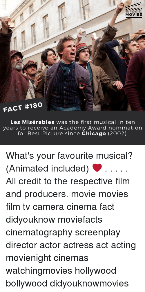 Chicago, Memes, and Movies: DID YOU KNOW  MOVIES  UL  FACT #180  Les Misérables was the first musical in ten  years to receive an Academy Award nomination  for Best Picture since Chicago (2002). What's your favourite musical? (Animated included) ❤️ . . . . . All credit to the respective film and producers. movie movies film tv camera cinema fact didyouknow moviefacts cinematography screenplay director actor actress act acting movienight cinemas watchingmovies hollywood bollywood didyouknowmovies