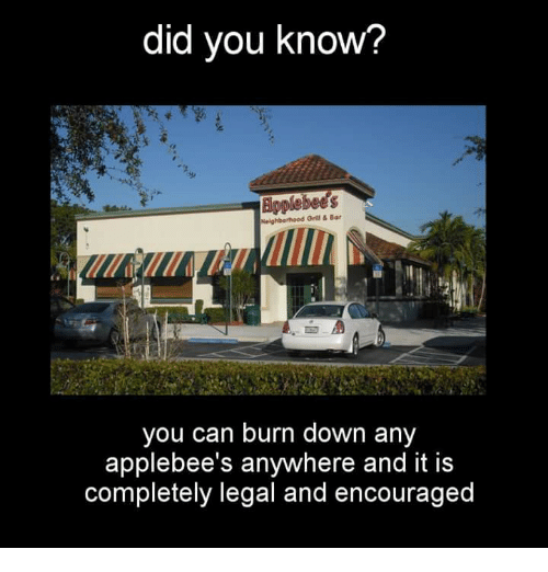 Gru: did you know?  Neighborhood Gru Bar  you can burn down any  applebee's anywhere and it is  completely legal and encouraged