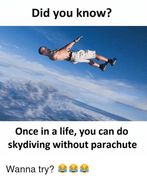 skydive: Did you know?  Once in a life, you can do  skydiving without parachute Wanna try? 😂😂😂
