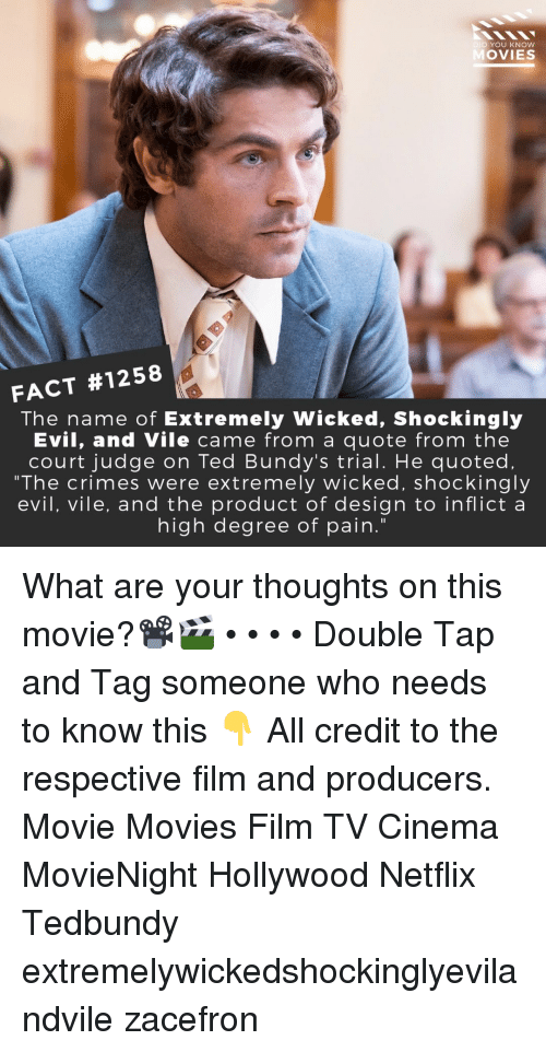 "quoted: DID YOU KNOW  OVIES  FACT #1258  The name of Extremely Wicked, Shockingly  Evil, and Vile came from a quote from the  court judge on Ted Bundy's trial. He quoted.  ""The crimes were extremely wicked, shockingly  evil, vile, and the product of design to inflict a  high degree of pain."" What are your thoughts on this movie?📽️🎬 • • • • Double Tap and Tag someone who needs to know this 👇 All credit to the respective film and producers. Movie Movies Film TV Cinema MovieNight Hollywood Netflix Tedbundy extremelywickedshockinglyevilandvile zacefron"