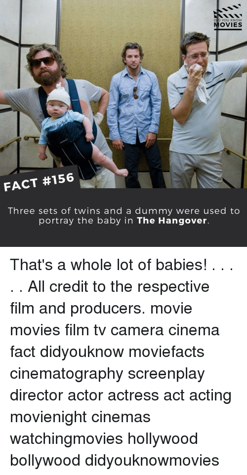 The Hangover: DID YOU KNOW  OVIES  FACT #156  Three sets of twins and a dum my were used to  portray the baby in The Hangover. That's a whole lot of babies! . . . . . All credit to the respective film and producers. movie movies film tv camera cinema fact didyouknow moviefacts cinematography screenplay director actor actress act acting movienight cinemas watchingmovies hollywood bollywood didyouknowmovies