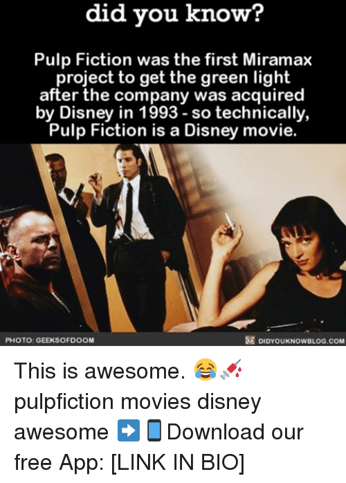 Memes, 🤖, and App: did you know?  Pulp Fiction was the first Miramax  project to get the green light  after the company was acquired  by Disney in 1993-so technically,  Pulp Fiction is a Disney movie.  PHOTO: GEEKSOFDOOM  DIDYOUKNOWBLOG.coM This is awesome. 😂💉 pulpfiction movies disney awesome ➡📱Download our free App: [LINK IN BIO]