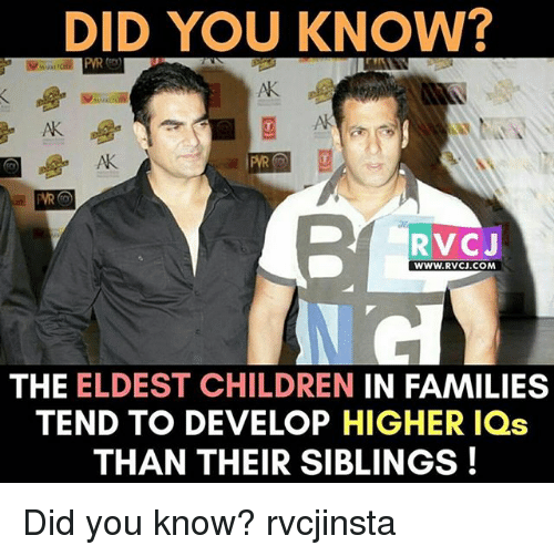 Children, Memes, and 🤖: DID YOU KNOW?  PYR  AK  AK  AK  86  DRVCJ  WWW.RVCJ.COM  THE ELDEST CHILDREN IN FAMILIES  TEND TO DEVELOP HIGHER IQs  THAN THEIR SIBLINGS! Did you know? rvcjinsta