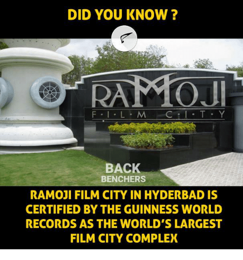 World Records: DID YOU KNOW?  RAMOJ  BACK  BENCHERS  RAMOJI FILM CITY IN HYDERBAD IS  CERTIFIED BY THE GUINNESS WORLD  RECORDS AS THE WORLD'S LARGEST  FILM CITY COMPLEX