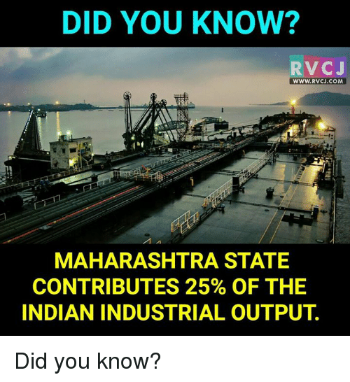 maharashtra: DID YOU KNOW?  RVC J  WWW. RVCJ.COM  MAHARASHTRA STATE  CONTRIBUTES 25% OF THE  INDIAN INDUSTRIAL OUTPUT Did you know?